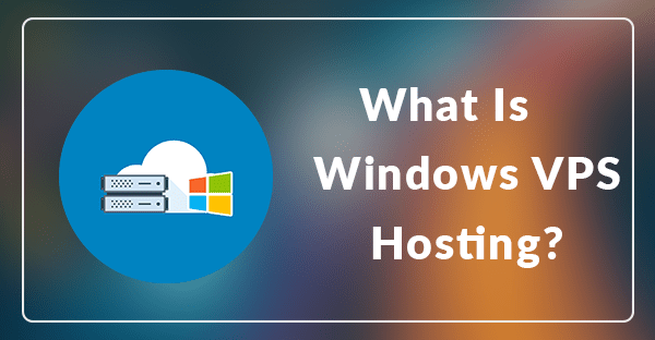 What is Windows VPS Hosting?