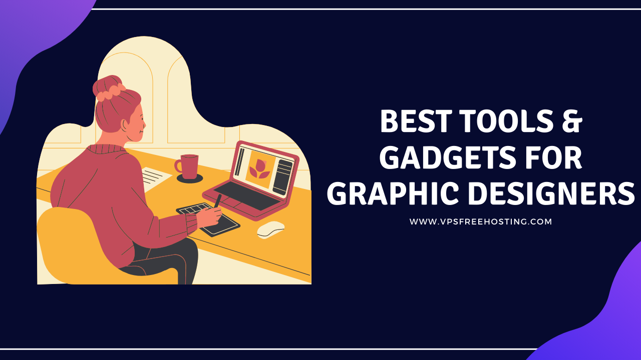 Best Tools And Gadgets for Graphic Designers